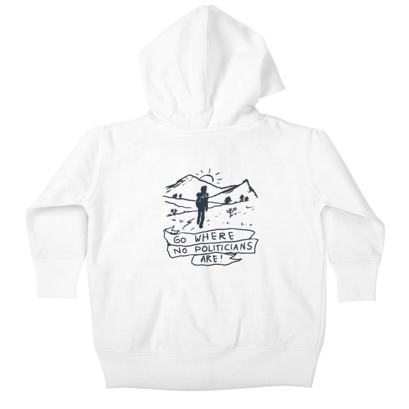 Go Where No Politicians Are Kids Baby Zip-Up Hoody by Fox Shiver's Artist Shop