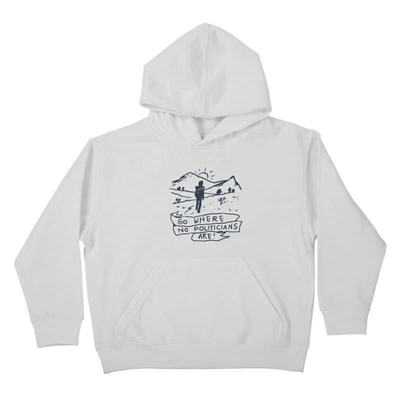 Go Where No Politicians Are Kids Pullover Hoody by Fox Shiver's Artist Shop