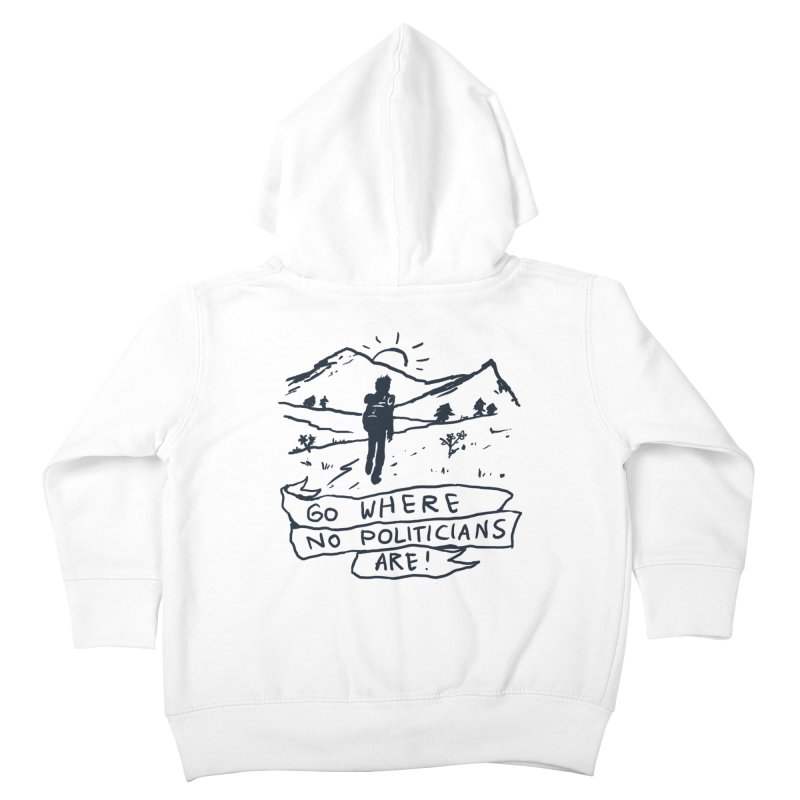 Go Where No Politicians Are Kids Toddler Zip-Up Hoody by Fox Shiver's Artist Shop