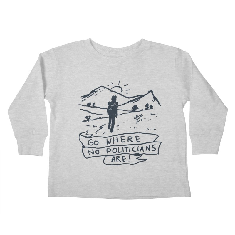 Go Where No Politicians Are Kids Toddler Longsleeve T-Shirt by Fox Shiver's Artist Shop