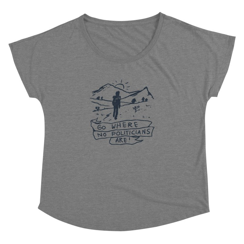 Go Where No Politicians Are Women's Dolman Scoop Neck by Fox Shiver's Artist Shop