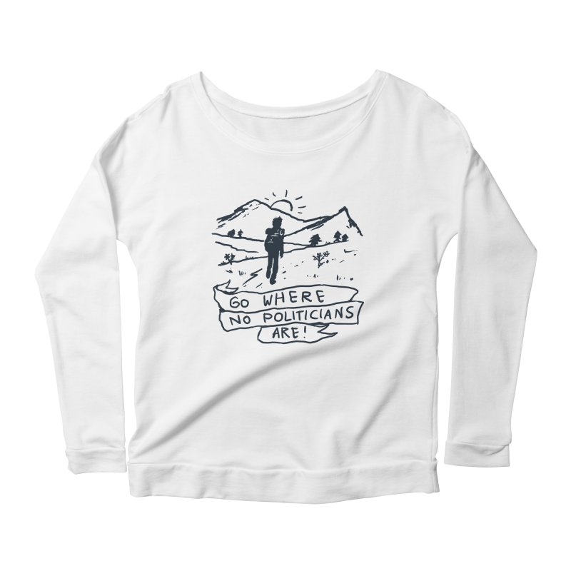 Go Where No Politicians Are Women's Longsleeve Scoopneck  by Fox Shiver's Artist Shop
