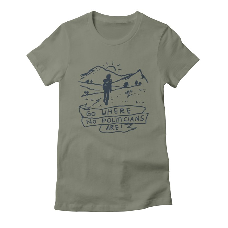 Go Where No Politicians Are Women's Fitted T-Shirt by Fox Shiver's Artist Shop