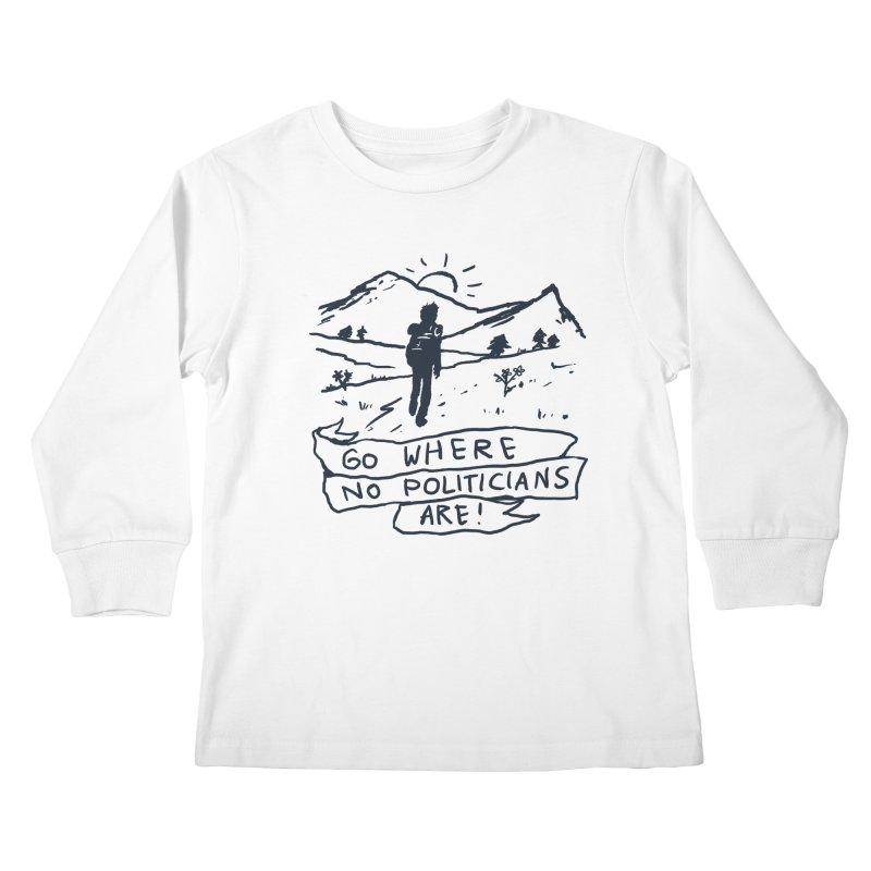 Go Where No Politicians Are Kids Longsleeve T-Shirt by Fox Shiver's Artist Shop