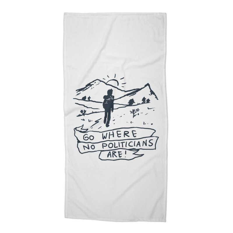 Go Where No Politicians Are Accessories Beach Towel by Fox Shiver's Artist Shop