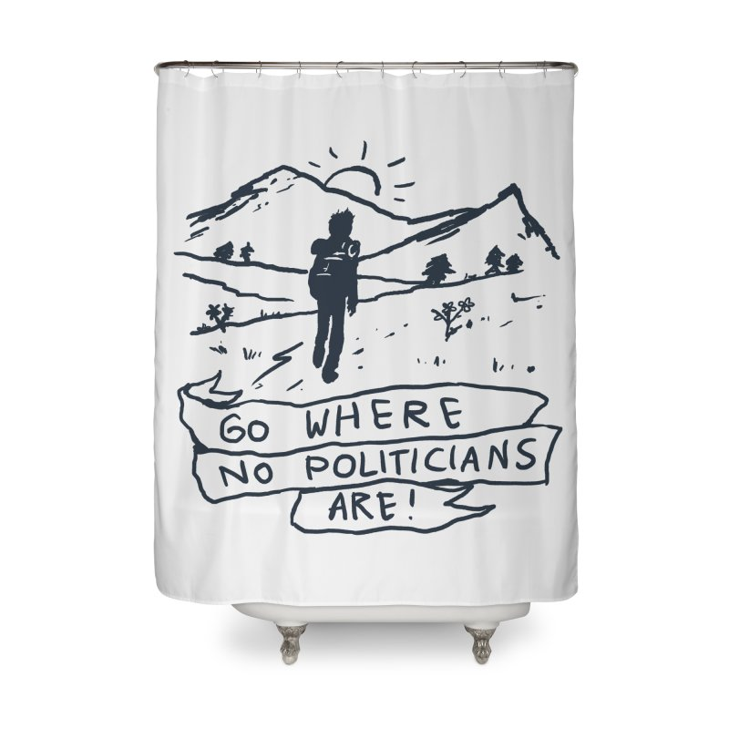 Go Where No Politicians Are Home Shower Curtain by Fox Shiver's Artist Shop