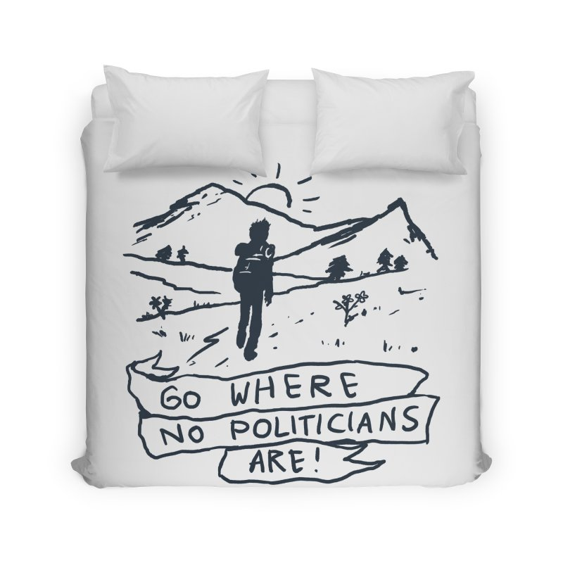 Go Where No Politicians Are Home Duvet by Fox Shiver's Artist Shop
