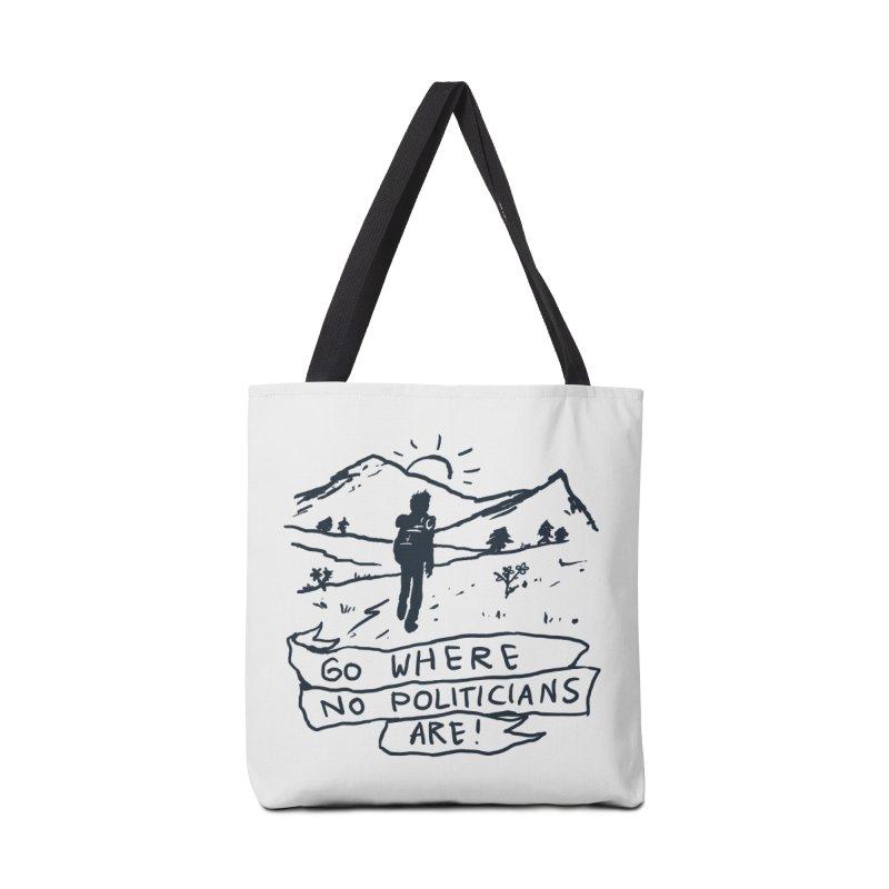 Go Where No Politicians Are Accessories Bag by Fox Shiver's Artist Shop