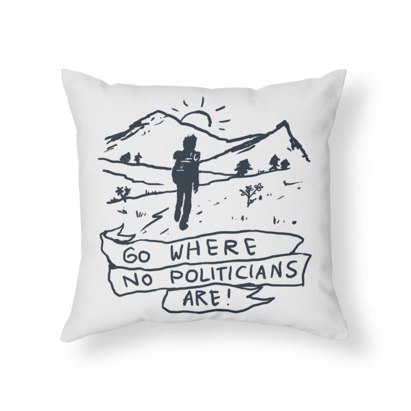 Go Where No Politicians Are Home Throw Pillow by Fox Shiver's Artist Shop