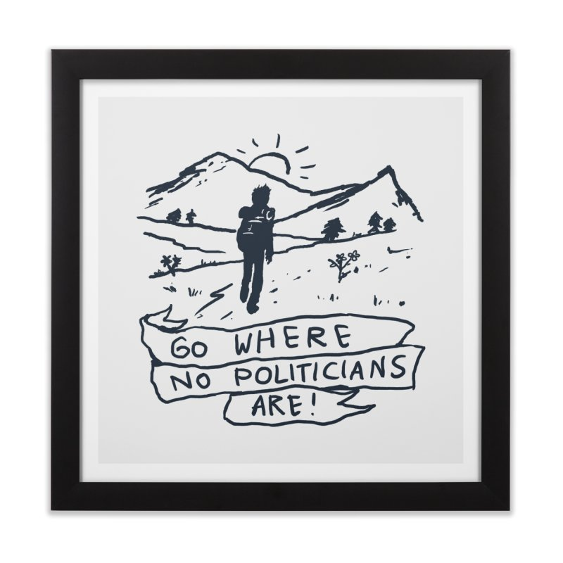Go Where No Politicians Are Home Framed Fine Art Print by Fox Shiver's Artist Shop