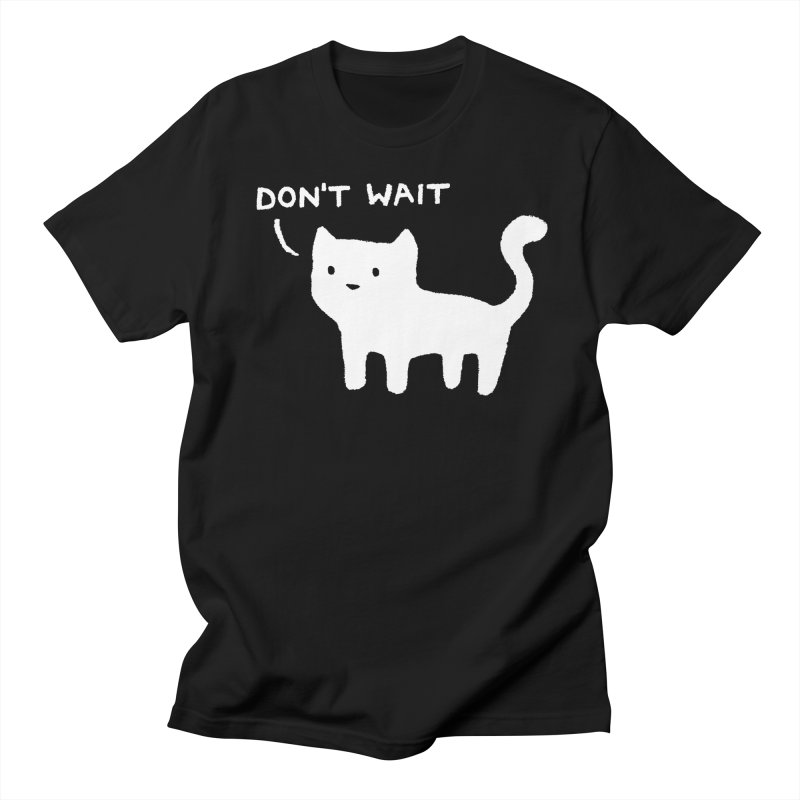 Don't Wait Men's T-Shirt by Fox Shiver