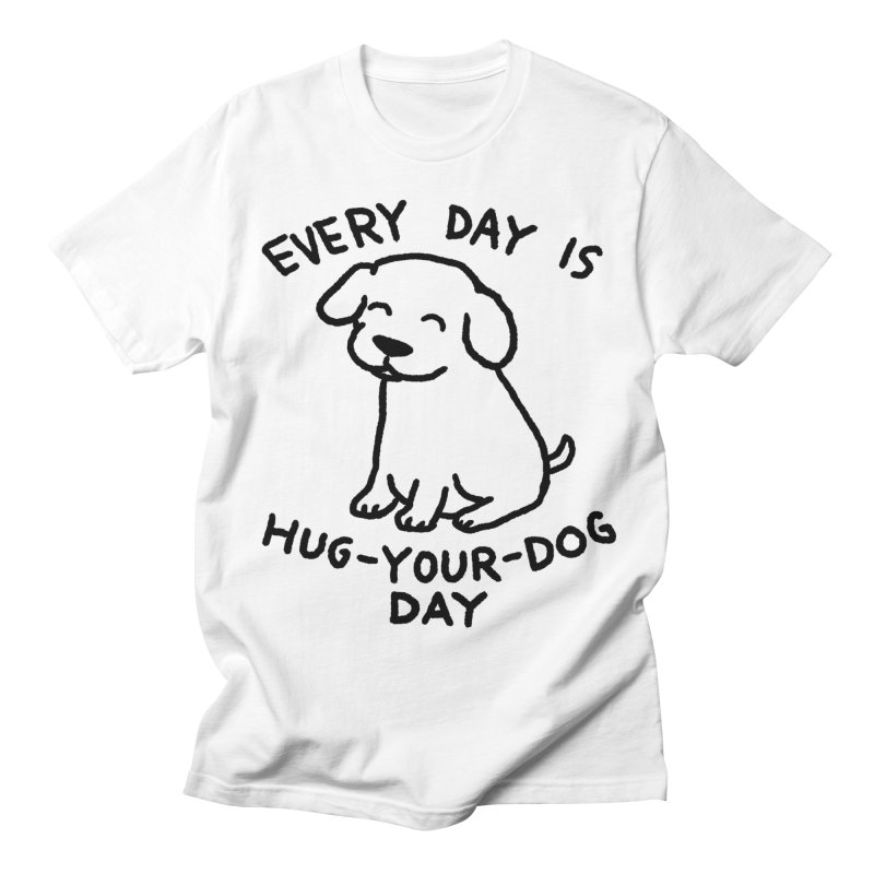 Every Day is Hug Your Dog Day Men's T-Shirt by Fox Shiver