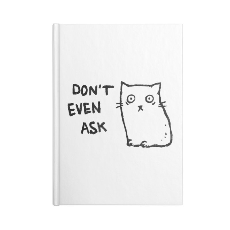 Don't Even Ask Accessories Notebook by Fox Shiver