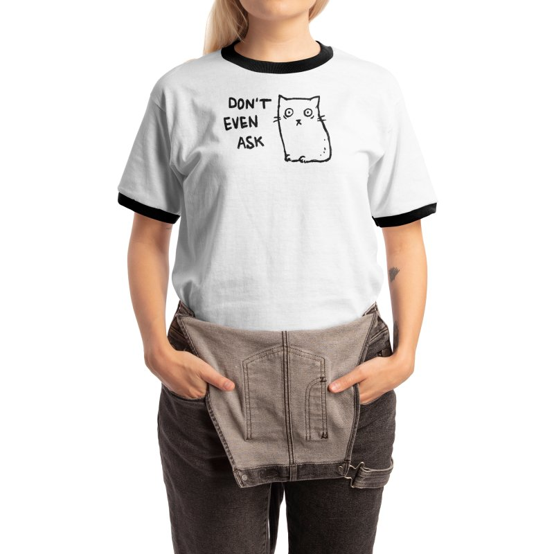 Don't Even Ask Women's T-Shirt by Fox Shiver