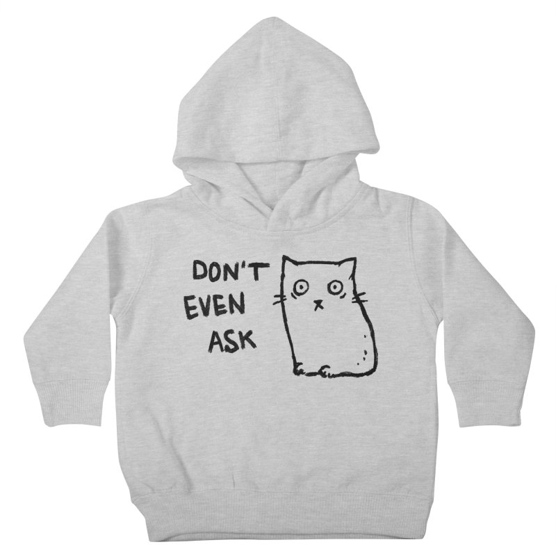 Don't Even Ask Kids Toddler Pullover Hoody by Fox Shiver