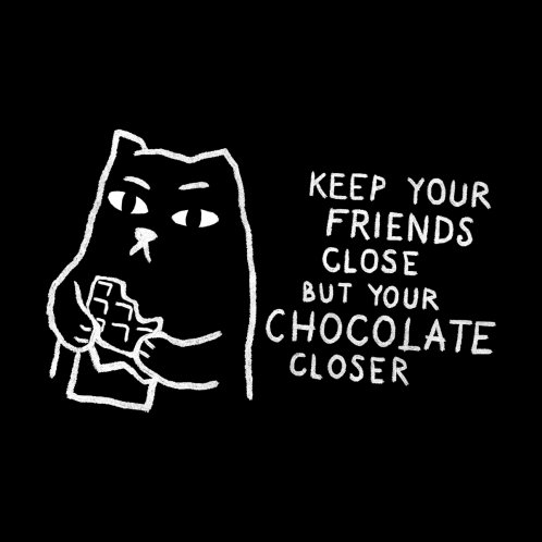 Design for Keep your friends close. But your chocolate closer.