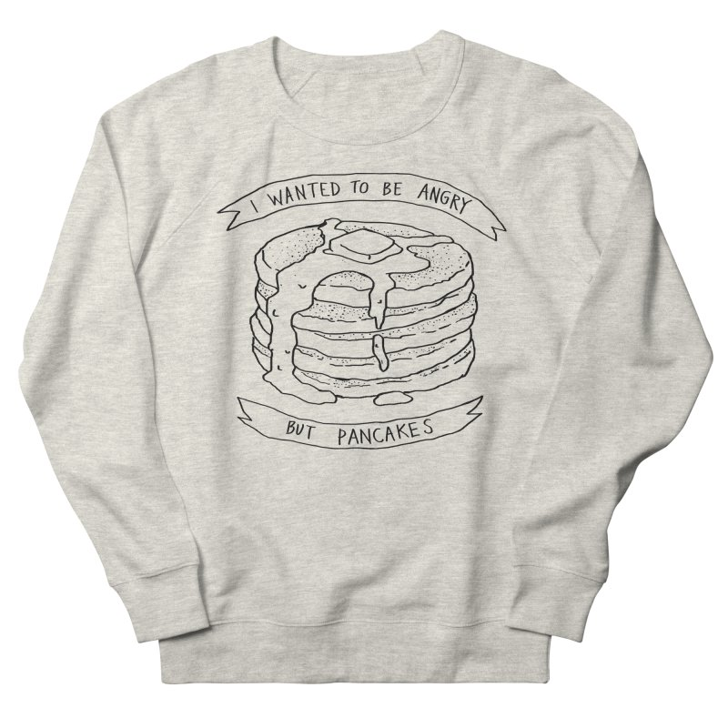 I Wanted to Be Angry But Pancakes Women's Sweatshirt by Fox Shiver's Artist Shop