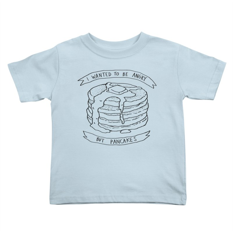 I Wanted to Be Angry But Pancakes Kids Toddler T-Shirt by Fox Shiver's Artist Shop