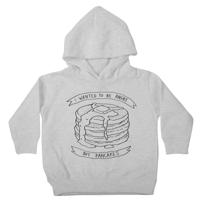 I Wanted to Be Angry But Pancakes Kids Toddler Pullover Hoody by Fox Shiver's Artist Shop