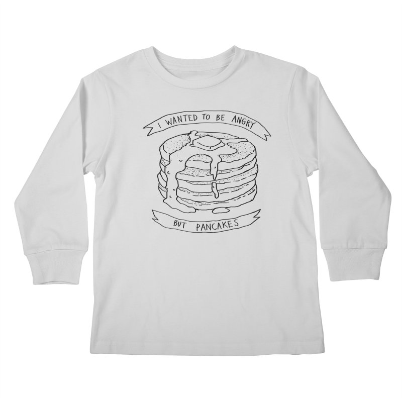 I Wanted to Be Angry But Pancakes Kids Longsleeve T-Shirt by Fox Shiver's Artist Shop