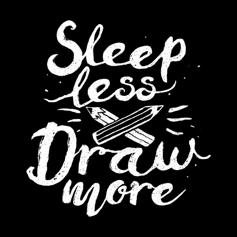 Sleep Less Draw More by Fox Shiver's Artist Shop