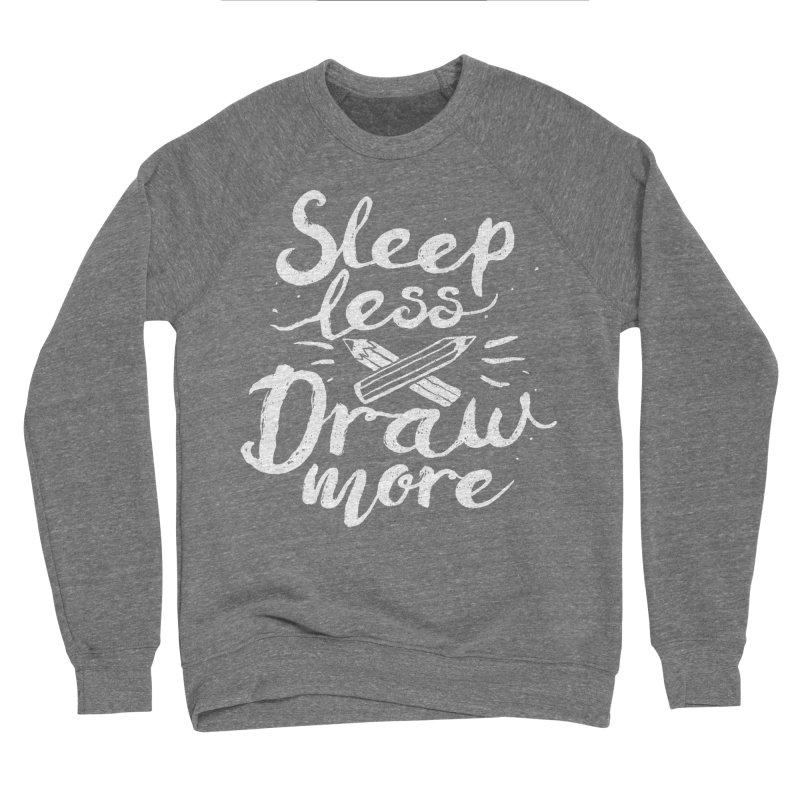 Sleep Less Draw More Men's Sweatshirt by Fox Shiver's Artist Shop