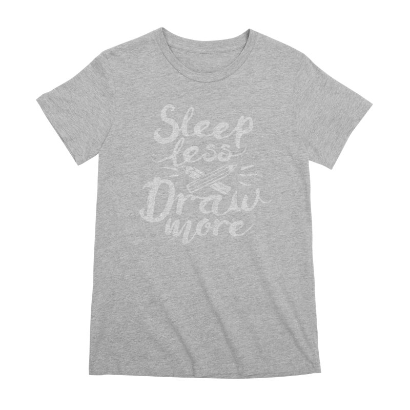 Sleep Less Draw More Women's Premium T-Shirt by Fox Shiver's Artist Shop