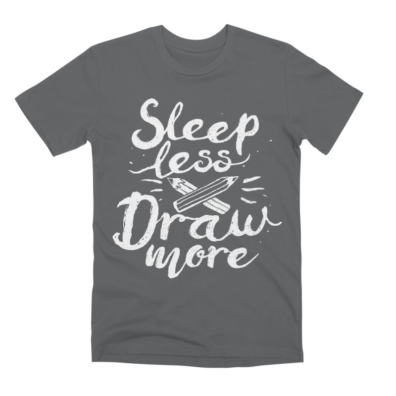 Sleep Less Draw More Men's Premium T-Shirt by Fox Shiver's Artist Shop