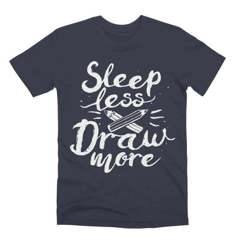 Sleep Less Draw More Men's Premium T-Shirt by Fox Shiver's Artist Shop