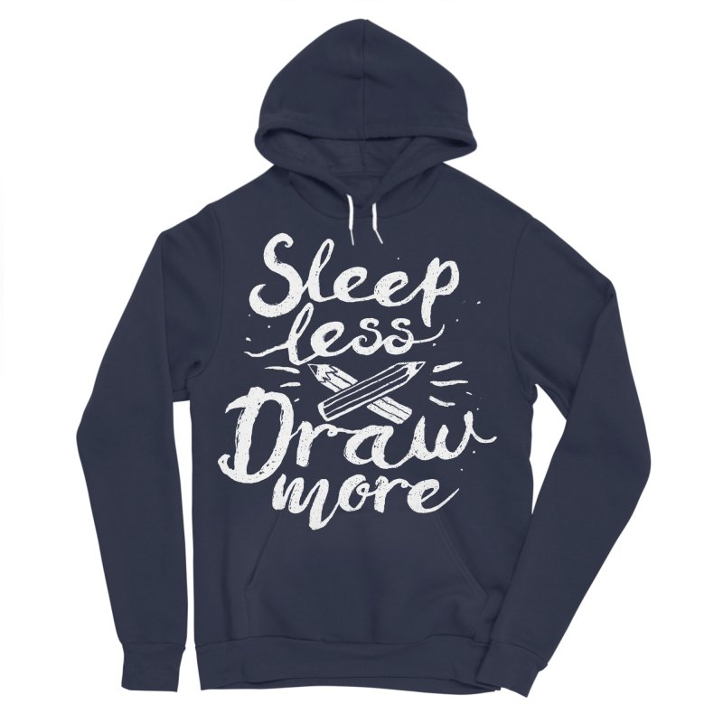 Sleep Less Draw More Women's Sponge Fleece Pullover Hoody by Fox Shiver's Artist Shop