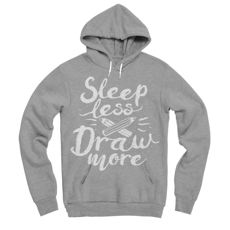 Sleep Less Draw More Women's Sponge Fleece Pullover Hoody by Fox Shiver's Artist Shop
