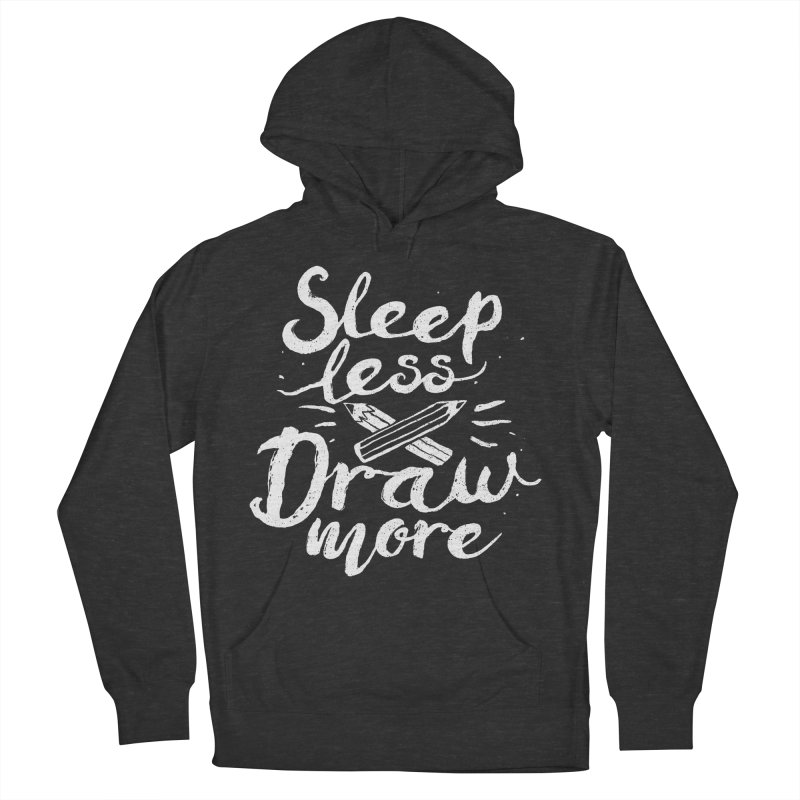 Sleep Less Draw More Women's Pullover Hoody by Fox Shiver's Artist Shop