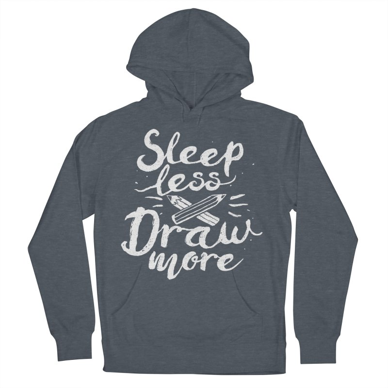 Sleep Less Draw More Women's French Terry Pullover Hoody by Fox Shiver's Artist Shop
