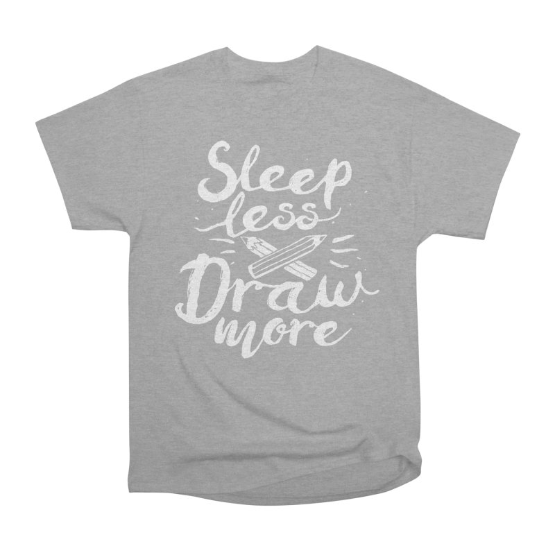 Sleep Less Draw More Women's Heavyweight Unisex T-Shirt by Fox Shiver's Artist Shop
