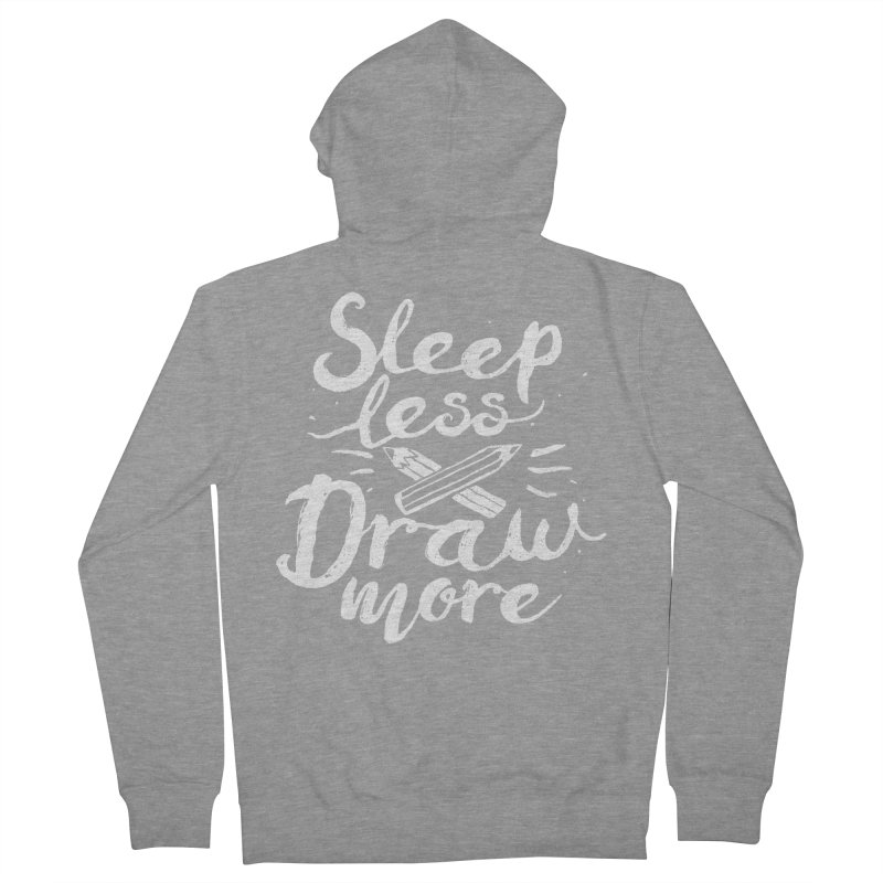 Sleep Less Draw More Women's French Terry Zip-Up Hoody by Fox Shiver's Artist Shop