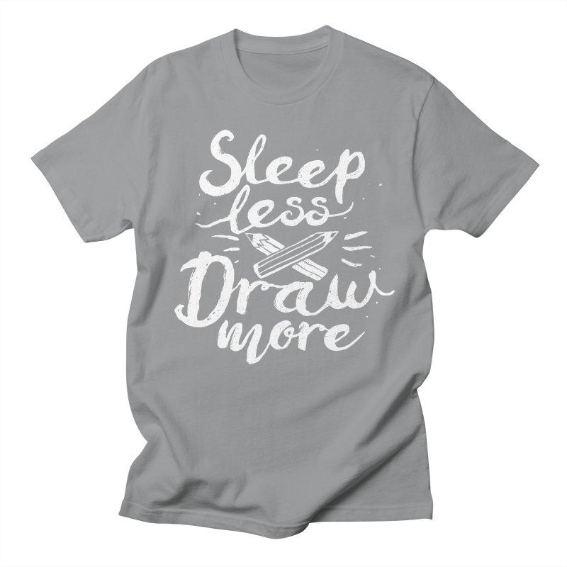 Sleep Less Draw More Women's Regular Unisex T-Shirt by Fox Shiver's Artist Shop