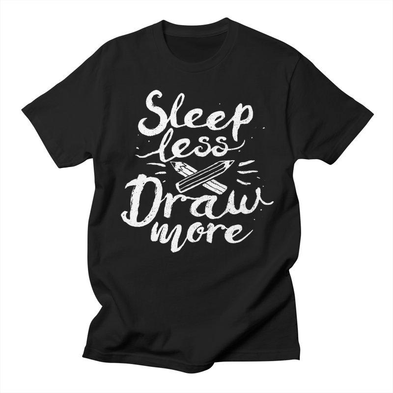 Sleep Less Draw More Men's T-Shirt by Fox Shiver's Artist Shop