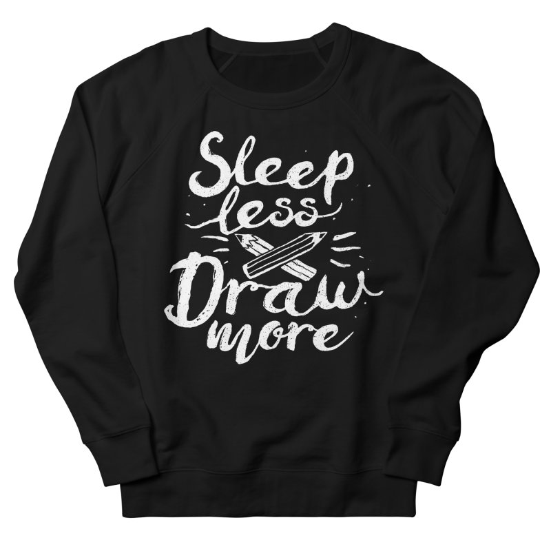 Sleep Less Draw More Women's Sweatshirt by Fox Shiver's Artist Shop