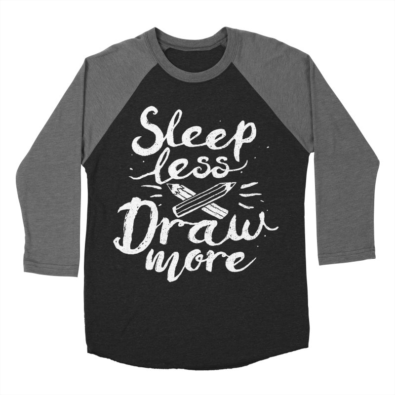 Sleep Less Draw More Men's Baseball Triblend T-Shirt by Fox Shiver's Artist Shop