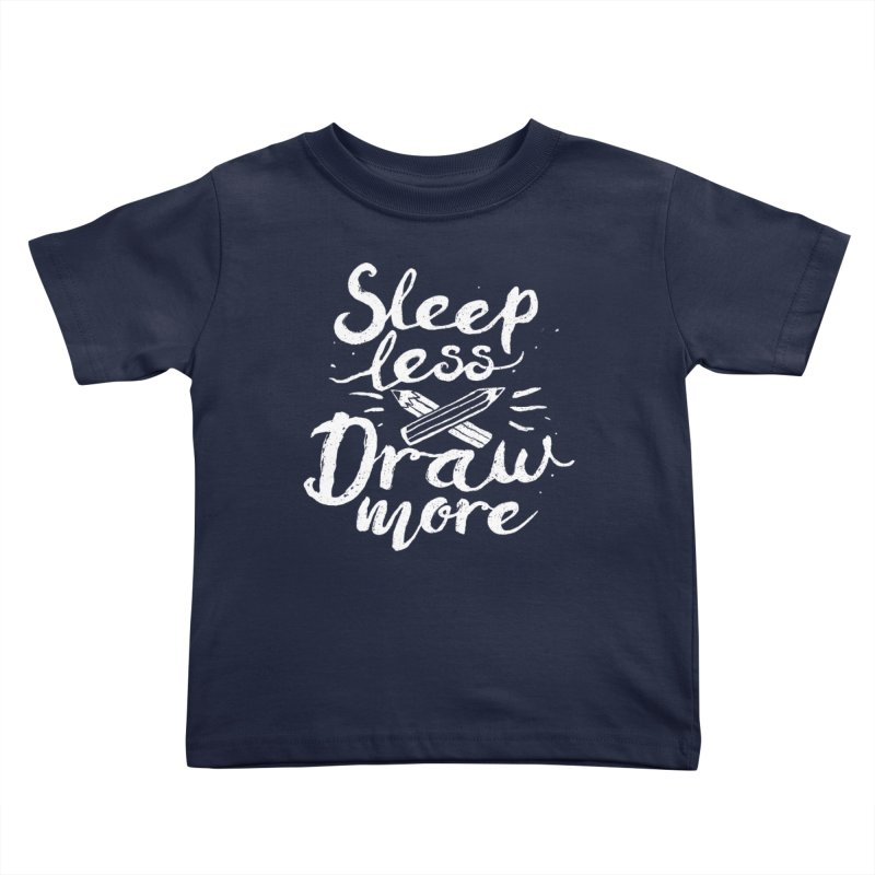 Sleep Less Draw More Kids Toddler T-Shirt by Fox Shiver's Artist Shop