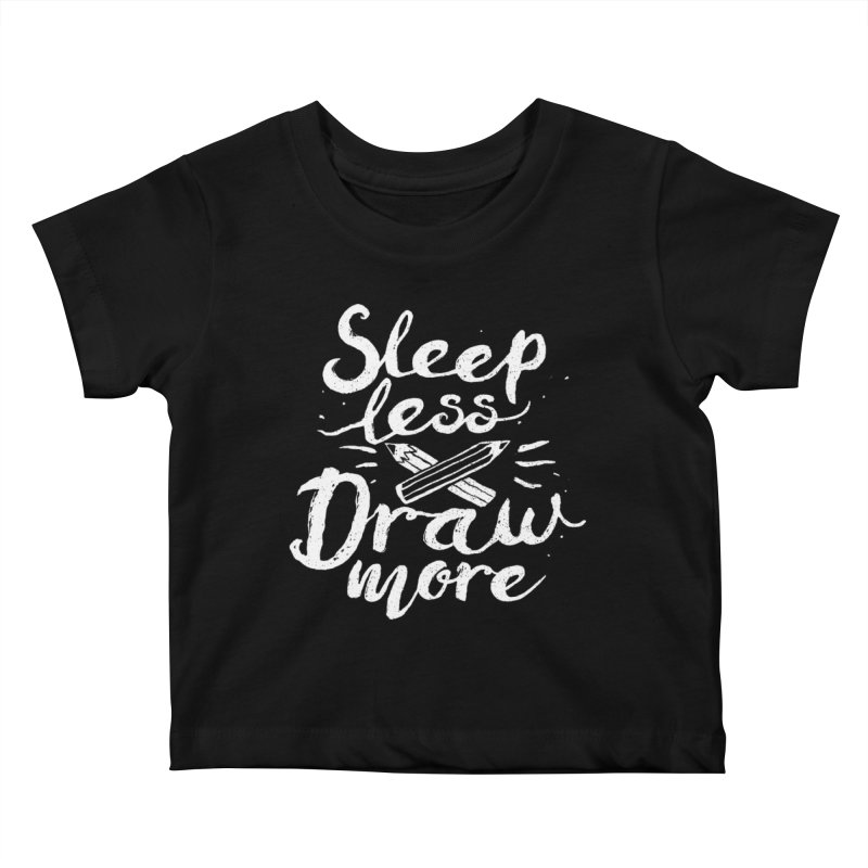 Sleep Less Draw More Kids Baby T-Shirt by Fox Shiver's Artist Shop