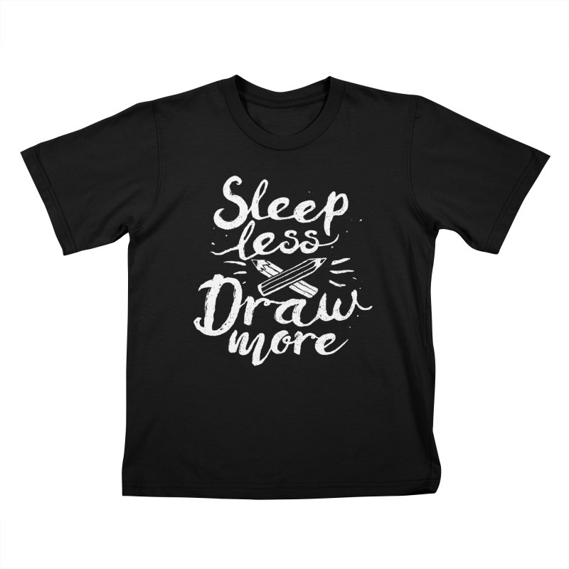 Sleep Less Draw More Kids T-Shirt by Fox Shiver's Artist Shop