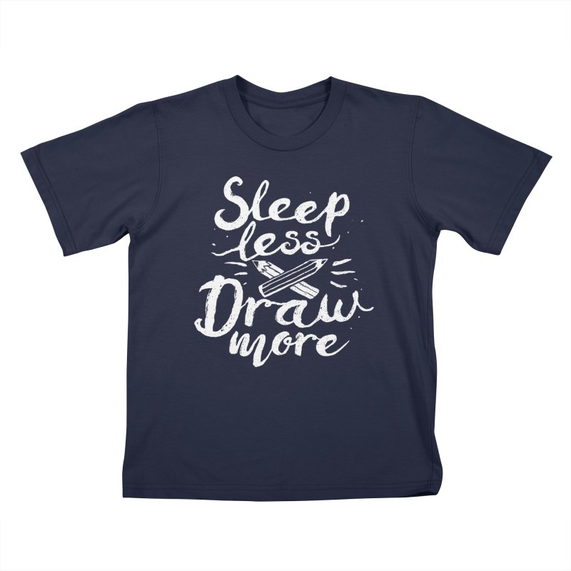 Sleep Less Draw More Kids T-Shirt by Fox Shiver's Artist Shop