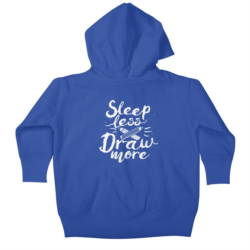 Sleep Less Draw More Kids Baby Zip-Up Hoody by Fox Shiver's Artist Shop