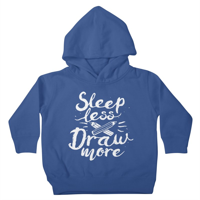 Sleep Less Draw More Kids Toddler Pullover Hoody by Fox Shiver's Artist Shop