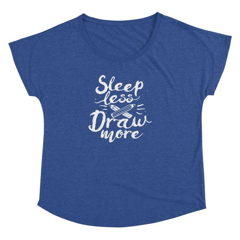 Sleep Less Draw More Women's Dolman by Fox Shiver's Artist Shop