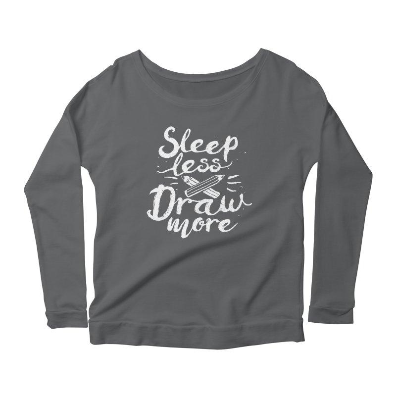 Sleep Less Draw More Women's Longsleeve Scoopneck  by Fox Shiver's Artist Shop