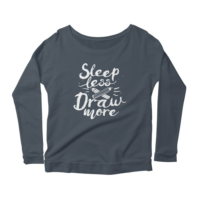Sleep Less Draw More Women's Longsleeve Scoopneck  by Fox Shiver's Artist Shop