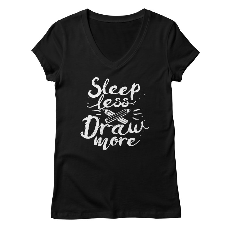Sleep Less Draw More Women's Regular V-Neck by Fox Shiver's Artist Shop
