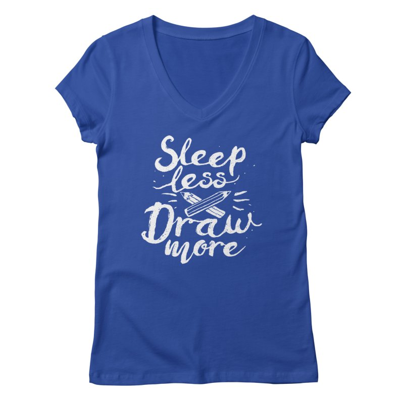 Sleep Less Draw More Women's V-Neck by Fox Shiver's Artist Shop
